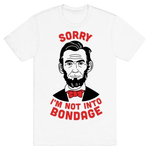 aa19e2c4dada7 Abraham Lincoln Is Not Into Bondage T-Shirt