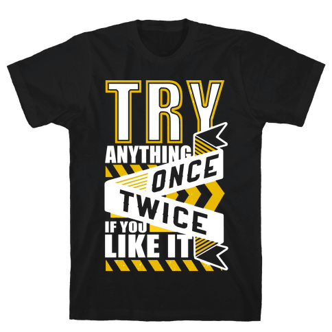 Try Anything Once Mens T-Shirt