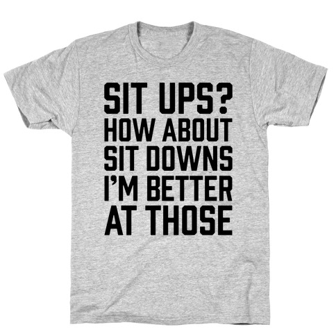 Sit Ups? How About Sit Downs T-Shirt