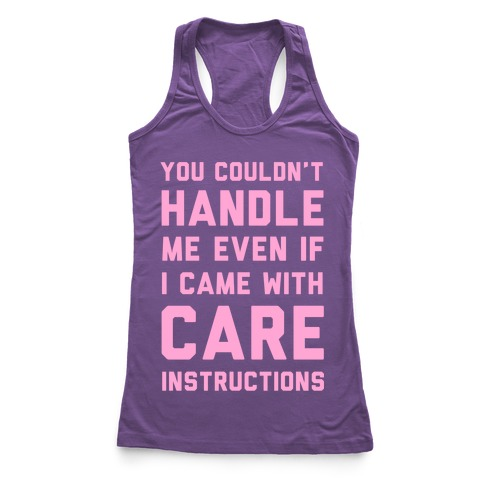 You Couldn't Handle Me Even if I Cam with Care Instructions Racerback Tank Top