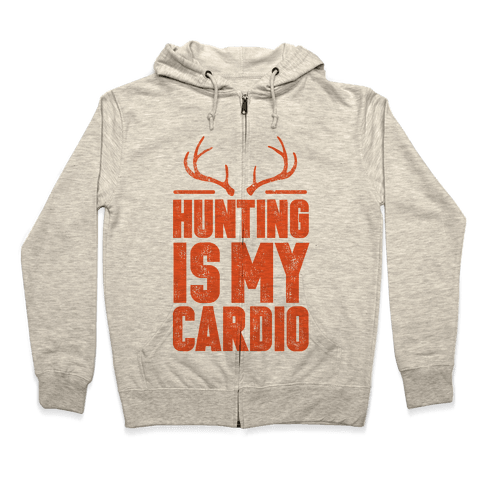 Hunting Is My Cardio Zip Hoodie