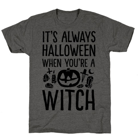 It's Always Halloween When You're A Witch T-Shirt