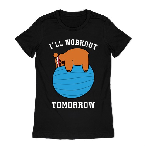 I'll Workout Tomorrow Womens T-Shirt