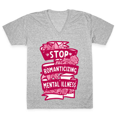 Stop Romanticizing Mental Illness V-Neck Tee Shirt