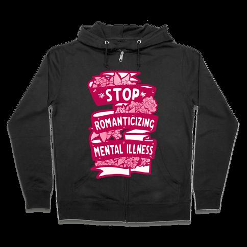 Stop Romanticizing Mental Illness Zip Hoodie