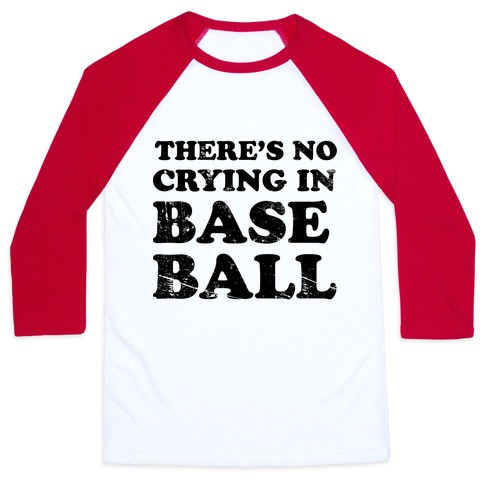 33c85557b There's No Crying In Baseball Baseball Tee | LookHUMAN