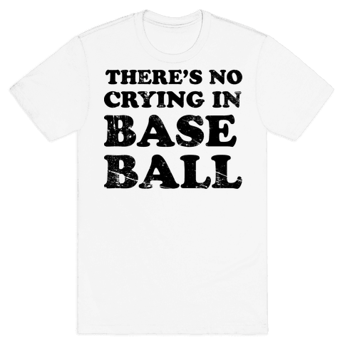 There's No Crying In Baseball Mens T-Shirt