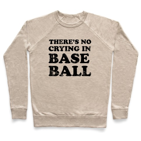 There's No Crying In Baseball Pullover