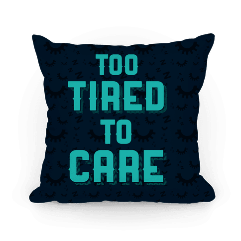 Too Tired To Care Pillow