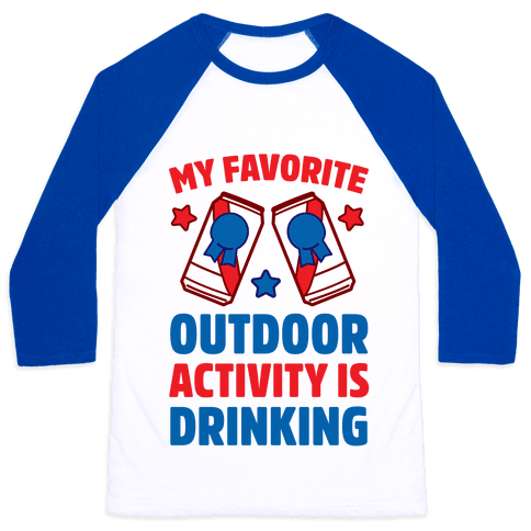 My Favorite Outdoor Activity Is Drinking Baseball Tee