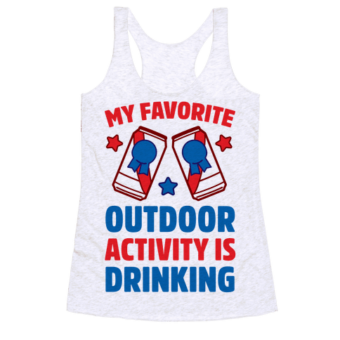 My Favorite Outdoor Activity Is Drinking Racerback Tank Top