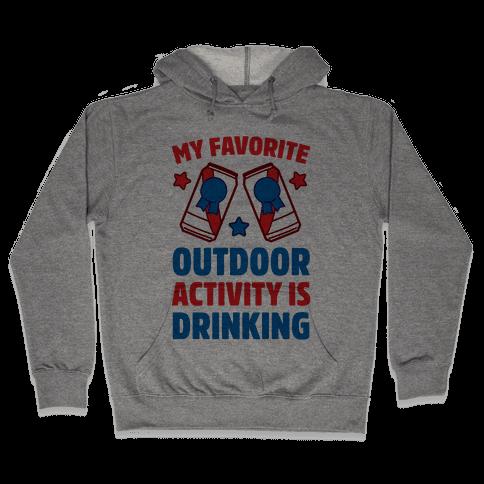 My Favorite Outdoor Activity Is Drinking Hooded Sweatshirt