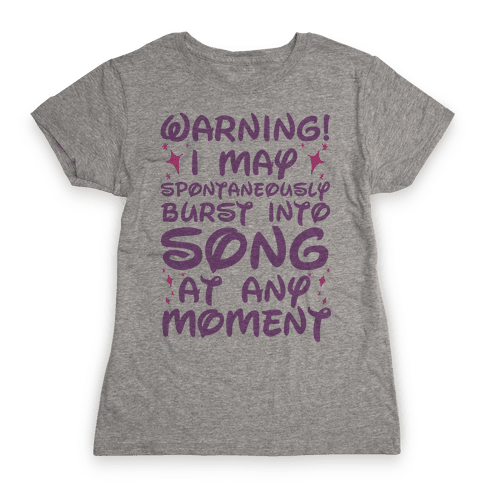 Warning! I May Spontaneously Burst into Song Womens T-Shirt
