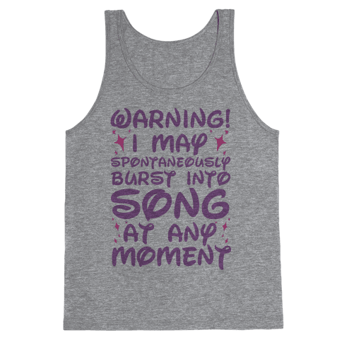 Warning! I May Spontaneously Burst into Song Tank Top