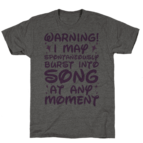 Warning! I May Spontaneously Burst into Song Mens T-Shirt