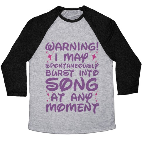 Warning! I May Spontaneously Burst into Song Baseball Tee