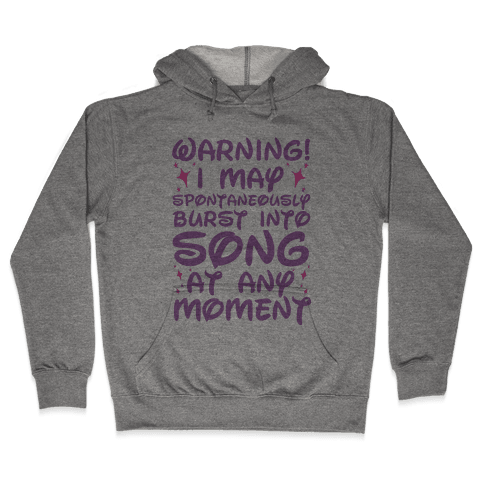 Warning! I May Spontaneously Burst into Song Hooded Sweatshirt