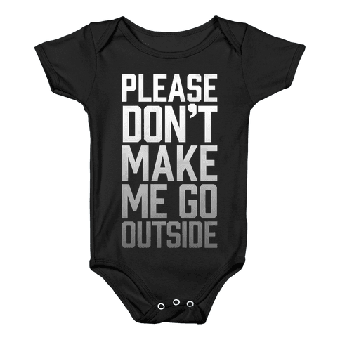 Please Don't Make Me Go Outside Baby Onesy