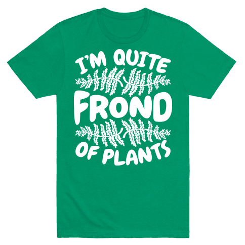 I'm Quite Frond of Plants