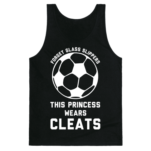 Forget Glass Slippers This Princess Wears Cleats Tank Top