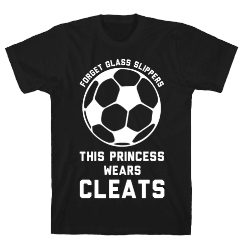 Forget Glass Slippers This Princess Wears Cleats Mens T-Shirt