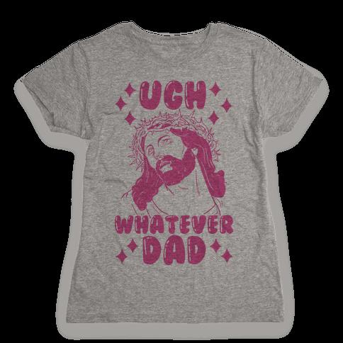 Ugh Whatever Dad Womens T-Shirt