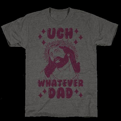 Ugh Whatever Dad