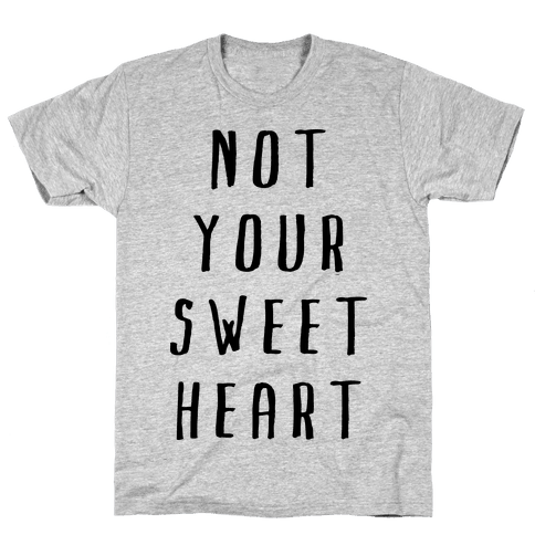 Not Your Sweet Heart Mens T-Shirt