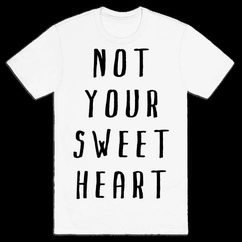 Not Your Sweet Heart Mens T-Shirt