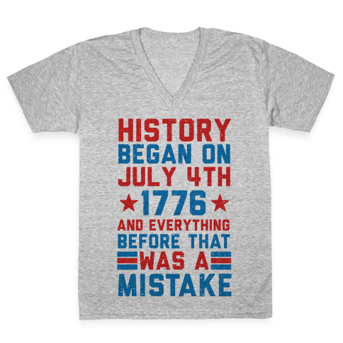 History Before July 4th 1776 Was A Mistake V-Neck Tee Shirt