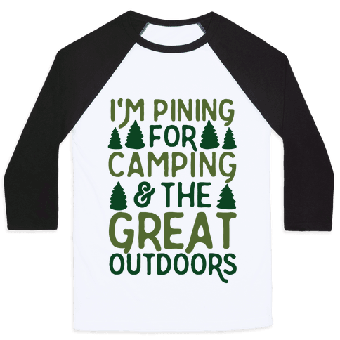 I'm Pining For Camping & The Great Outdoors Baseball Tee