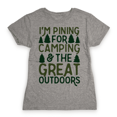 I'm Pining For Camping & The Great Outdoors Womens T-Shirt