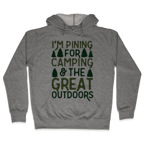 I'm Pining For Camping & The Great Outdoors Hooded Sweatshirt
