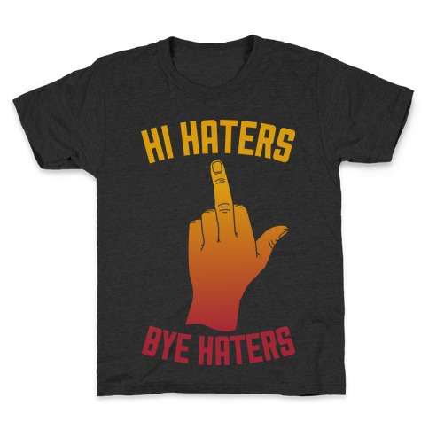 Hi Haters Bye Haters Kids T-Shirt