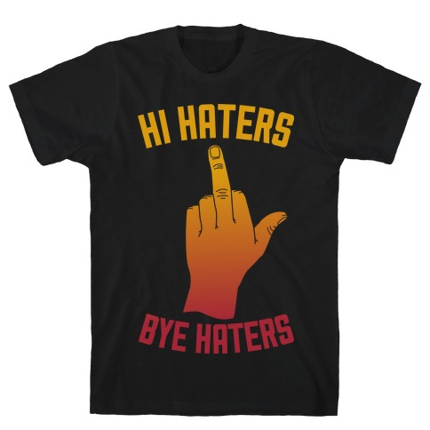 Hi Haters Bye Haters T-Shirt