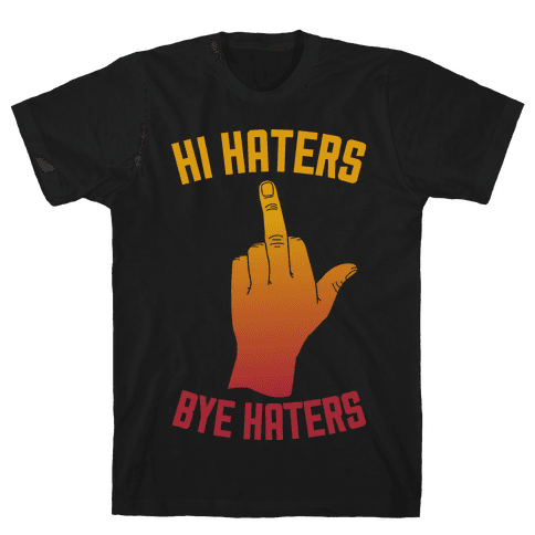 Hi Haters Bye Haters Mens T-Shirt