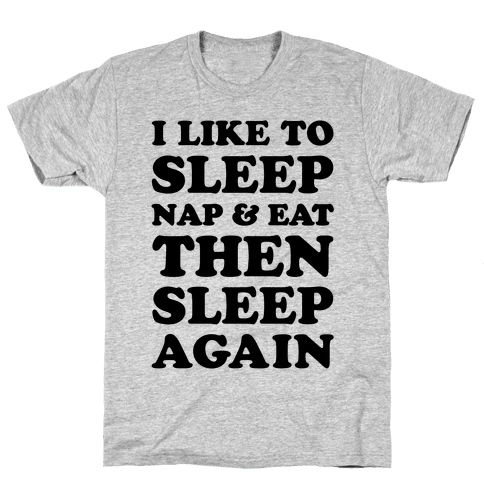 I Like To Sleep, Nap & Eat Mens T-Shirt