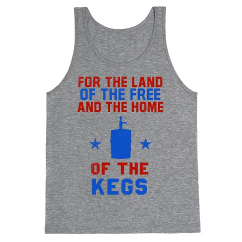 For The Land Of The Free And The Home Of The Kegs Tank Top