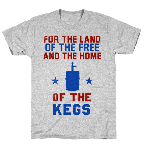 For The Land Of The Free And The Home Of The Kegs Mens T-Shirt