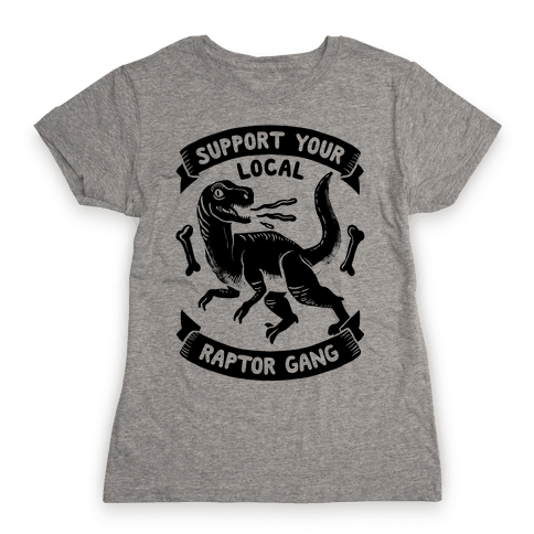 Support Your Local Raptor Gang Womens T-Shirt