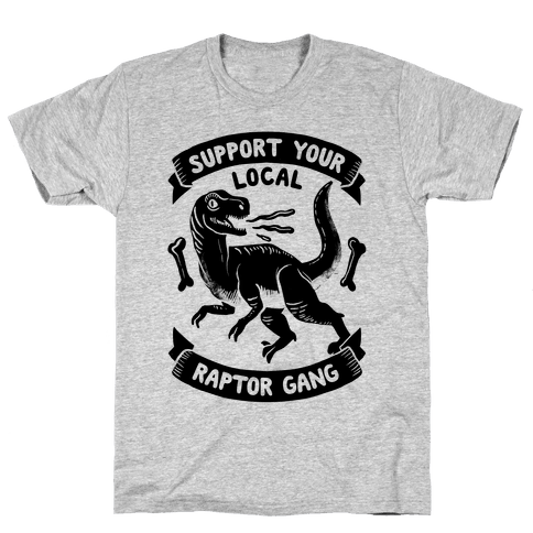 Support Your Local Raptor Gang Mens T-Shirt