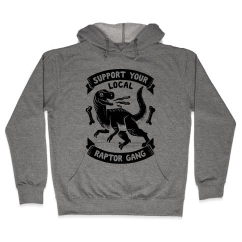 Support Your Local Raptor Gang Hooded Sweatshirt