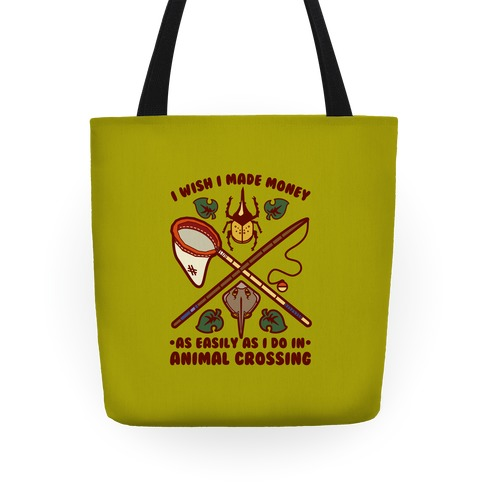 I Wish I Made Money As Easily As I Do In Animal Crossing Tote