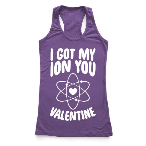 I Got My Ion You, Valentine Racerback Tank Top