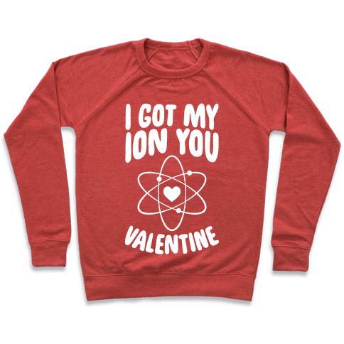 I Got My Ion You, Valentine Pullover