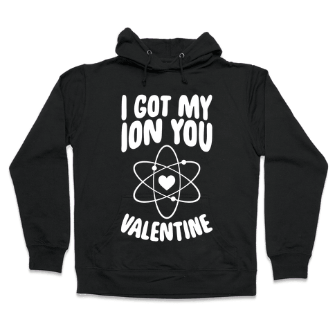 I Got My Ion You, Valentine Hooded Sweatshirt