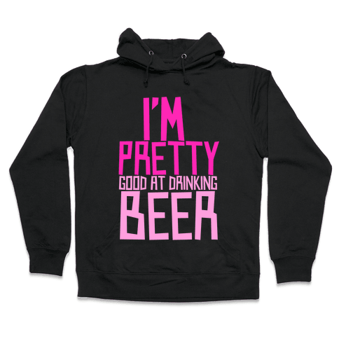 I'm Pretty Good at Drinking Beer Hooded Sweatshirt