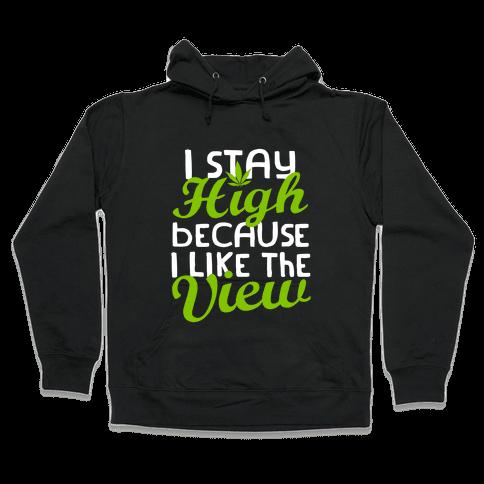 I Stay High Because I Like The View (Dark) Hooded Sweatshirt