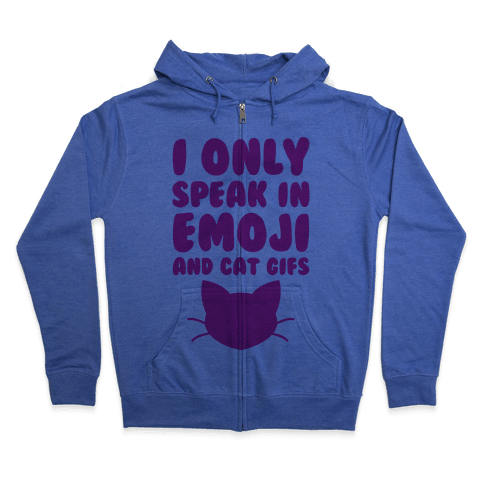 I Only Speak In Emoji And Cat Gifs Zip Hoodie