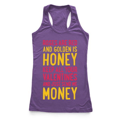 Roses Are Red, Golden Is Honey, Keep All Your Valentines And Just Send Me Money Racerback Tank Top